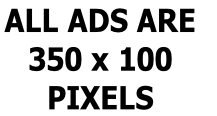 ALL ADS ARE  350 x 100  PIXELS