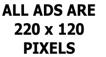 ALL ADS ARE  220 x 120  PIXELS